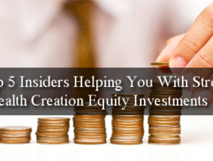 Top 5 Insiders Helping You With Wealth Creation