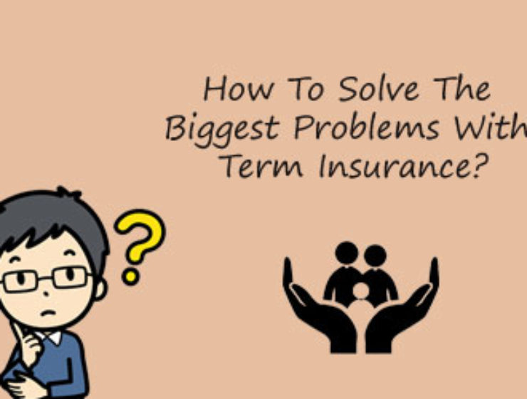 How To Solve The Biggest Problems With Term Insurance