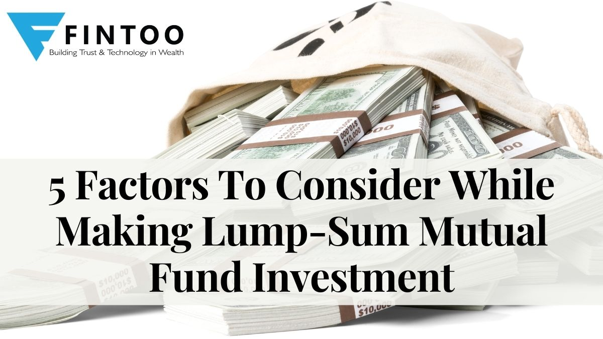 5 Factors To Consider While Making Lump-Sum Mutual Fund Investment