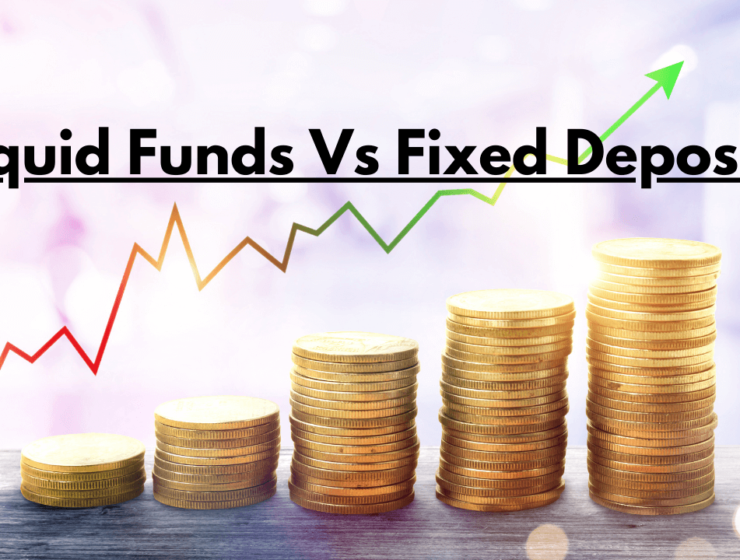 Liquid Funds Vs FDs, Which One You Should Go For?