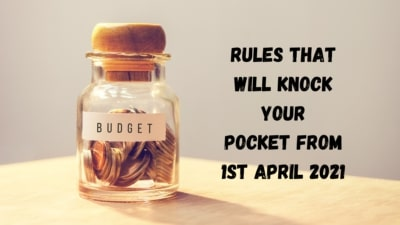 Rules that will knock your pocket from 1st April 2021