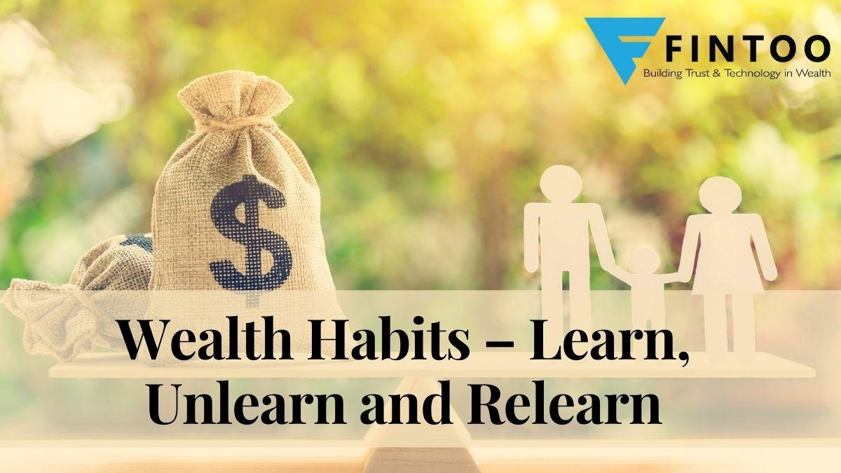 Wealth Habits – Learn, Unlearn and Relearn