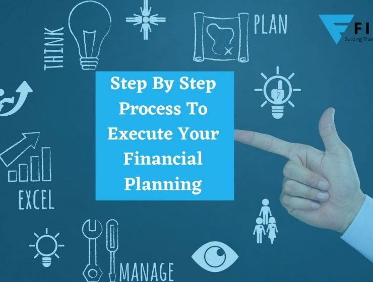 Step By Step Process To Execute Your Financial Planning