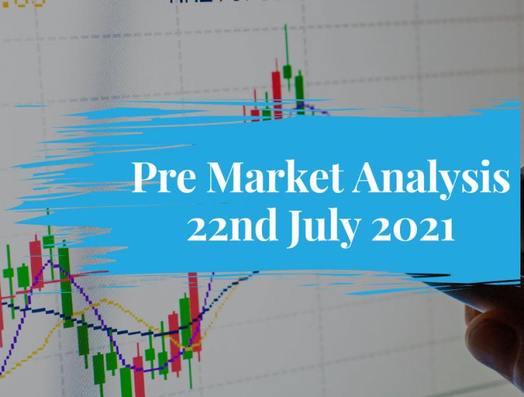 Pre Market Analysis – 22nd Jul 2021