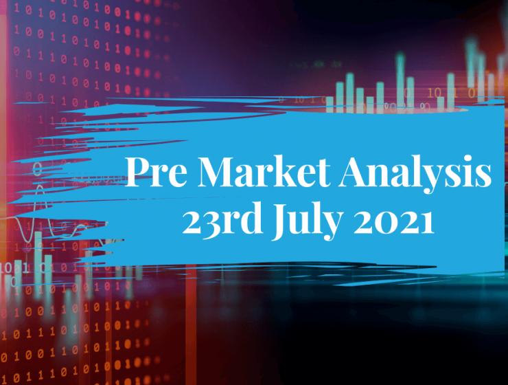 Pre Market Analysis – 23rd Jul 2021