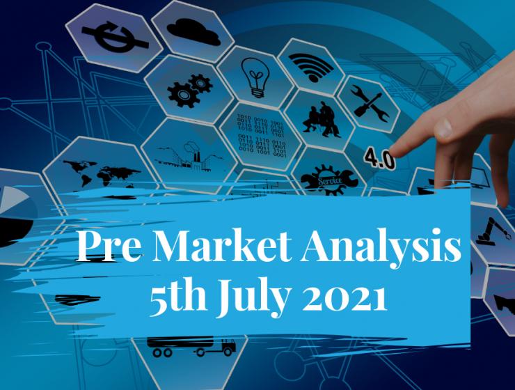 Pre Market Analysis – 5th Jul 2021