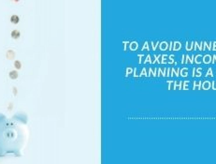 TO AVOID UNNECESSARY TAXES, INCOME TAX PLANNING IS A NEED OF THE HOUR