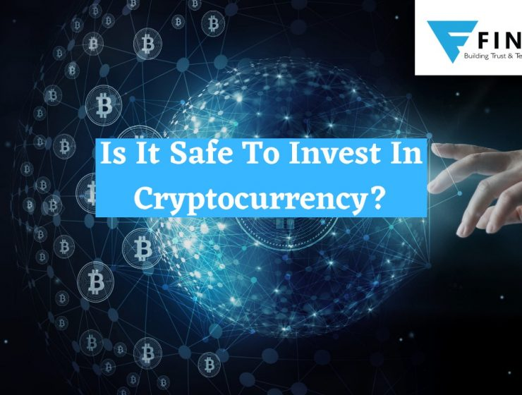 Is It Safe To Invest In Cryptocurrency? Here Is All You Need To Know