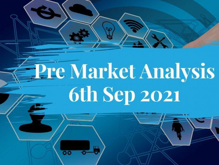 Pre Market Analysis – 6th Sep 2021