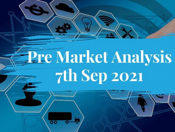 Pre Market Analysis – 7th Sep 2021